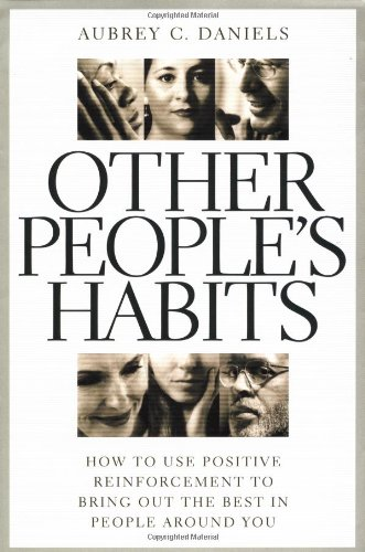 Other People's Habits: How to Use Positive Reinforcement to Bring Out the Best in People Around You por Aubrey C. Daniels