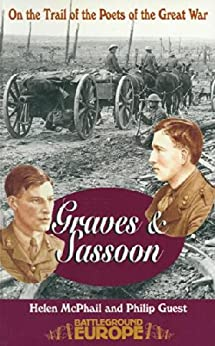 Sassoon & Graves: On the Trail of the Poets of the Great War (Battleground) by [McPhail, Helen, Guest, Philip]