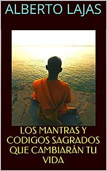 LOS MANTRAS Y CODIGOS SAGRADOS QUE CAMBIARÁN TU VIDA (Spanish Edition) par [LAJAS, ALBERTO]