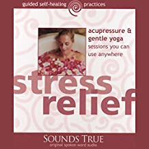 Stress Relief: Acupressure and Gentle Yoga Sessions You Can Use Anywhere