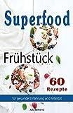 Superfood: 60 Frühstück Rezepte, Low Carb, Kokosöl, Smoothies, Quinoa, Matcha, Paleo, Rezepte zum Abnehmen (Superfood, Frühstück, Low Carb, Kokosöl, Smoothies, Quinoa, Matcha, Paleo 1)