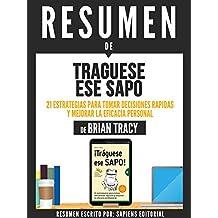 """Resumen De """"Traguese Ese Sapo: 21 Estrategias Para Tomar Decisiones Rapidas Y Mejorar La Eficacia Personal - De Brian Tracy"""""""