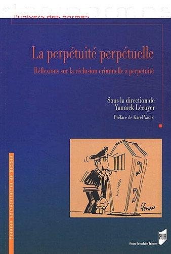 La perpétuité perpétuelle : Réflexion sur la réclusion criminelle à perpétuité