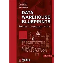 Data Warehouse Blueprints: Business Intelligence in der Praxis
