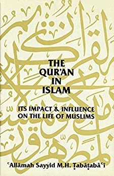 The Qur'an in Islam: Its Impact & Influence on the Life of Muslims (English Edition) di [Tabataba`i, `Allamah Sayyid M. H.]