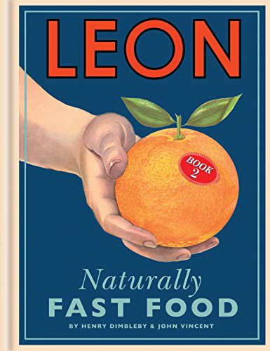 Leon: Naturally Fast Food by Henry Dimbleby, John Vincent