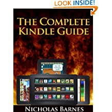 The Complete Kindle Guide: The Ultimate Manual For Kindle Devices From The Kindle Paperwhite To The Kindle Fire HD, Get Essential Kindle Tips, Troubleshooting Tricks and Must Have Apps On Your Kindle