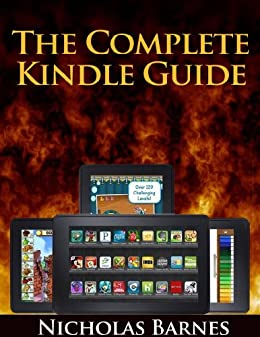 The Complete Kindle Guide: The Ultimate Manual For Kindle Devices From The Kindle Paperwhite To The Kindle Fire HD, Get Essential Kindle Tips, Troubleshooting ... Have Apps On Your Kindle (English Edition) par [Barnes, Nicholas]