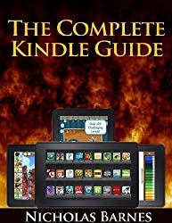 The Complete Kindle Guide: The Ultimate Manual For Kindle Devices From The Kindle Paperwhite To The Kindle Fire HD, Get Essential Kindle Tips, Troubleshooting ... Have Apps On Your Kindle (English Edition)