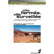Ville fermée, ville surveillée: La sécurisation des espaces résidentiels en France et en Amérique du Nord