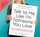 Talk to Me Like I'm Someone You Love: Relationship Repair in a Flash by Nancy Dreyfus Psy. D. (2009-12-24)