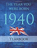 The Year you Were Born 1940: The year you were born 1940 United Kingdom: An 89 page A4 book full of interesting facts, figures and trivia.
