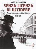 libro Senza licenza di uccidere. Operazioni segrete militari italiane 1935-1943