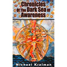 Chronicles of the Dark See of Awareness: Report about esoteric journey into spiritual world beyond our regular perception. (English Edition)