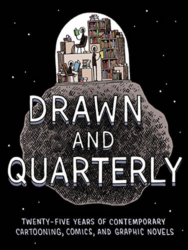 Drawn and quarterly: twenty-five years of contemporary cartooning, comics and graphic novels
