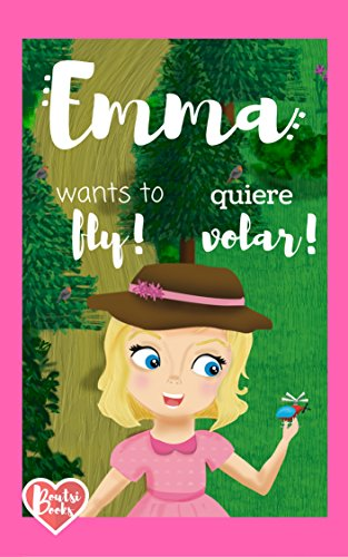 Emma wants to fly! Emma quiere volar! - Bilingual kids' book: Bilingual/Bilingüe. English-Spanish / Inglés-Español por Boutsi Books