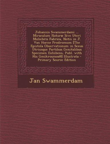 Johannis Swammerdami ... Miraculum Naturae Sive Uteri Muliebris Fabrica, Notis in J. Van Horne Prodromum [The Epistola Observationum in Sexus Utriusqu