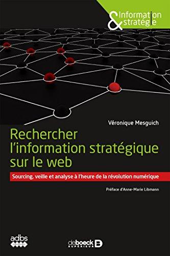 Rechercher l'information stratégique sur le web : Sourcing veille et analyse à l'heure de la révolution numérique (Information & stratégie)