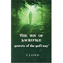 The Joy of Sacrifice: Secrets of the Sufi Way by E. J. Gold (1978-05-01)