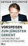 Dietmar Wischmeyer ´Vorspeisen zum Jüngsten Gericht: Ein Nachruf auf unsere fetten Jahre´ bestellen bei Amazon.de