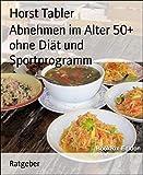 Abnehmen im Alter 50+ ohne Diät und Sportprogramm: Neues erfolgreiches Konzept zum Abnehmen  mit...