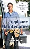 A Service Technician's Guide to Appliance Maintenance: Cheaper than Replacing!!! (English Edition)