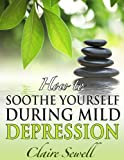 Image de How to Soothe Yourself During Mild Depression (How to feel good series) (English Edition)