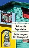 Reise nach Argentinien: Kulturkompass fürs Handgepäck (Unionsverlag Taschenbücher)
