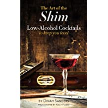 The Art of the Shim: Low-Alcohol Cocktails to Keep You Level (English Edition)