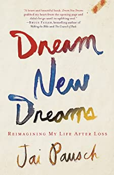 Dream New Dreams: Reimagining My Life After Loss von [Pausch, Jai]