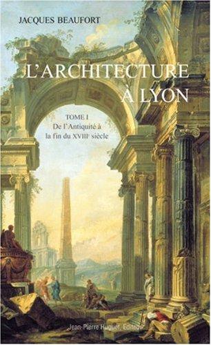 L'Architecture à Lyon, tome 1 : De l'Antiquité à la fin du XVIIIe siècle