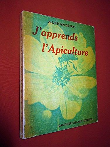 Georges et Raoul Alphandry,... J'apprends l'apiculture : . 2e dition entirement revise et mise  jour
