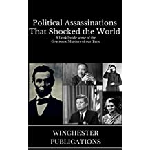 Political Assassinations that Shocked the World: A Look inside some of the Gruesome Murders of our times (English Edition)