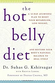 The Hot Belly Diet: A 30-Day Ayurvedic Plan to Reset Your Metabolism, Lose Weight, and Restore Your Body's