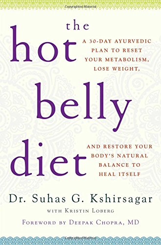 The Hot Belly Diet: A 30-Day Ayurvedic Plan to Reset Your Metabolism, Lose Weight, and Restore Your Body's Natural Balance to Heal Itself