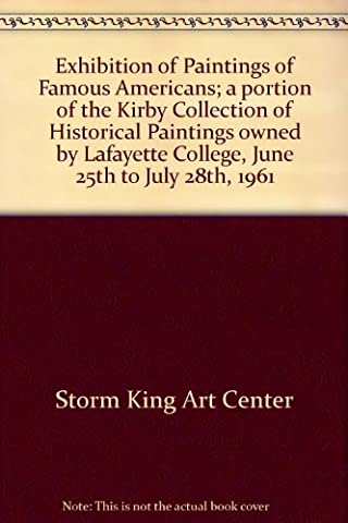 Exhibition of Paintings of Famous Americans; a portion of the Kirby Collection of Historical Paintings owned by Lafayette College, June 25th to July 28th, 1961