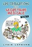 LesTribulations d'une secrétaire médicale (Les tribulations d'une secrétaire médicale t. 1) (French Edition)