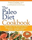 The Paleo Diet Cookbook: More Than 150 Recipes for Paleo Breakfasts, Lunches, Dinners, Snacks, and Beverages by Cordain, Loren, Stephenson, Nell, Cordain, Lorrie (2010)