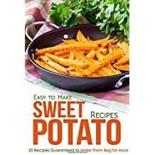 Easy to Make Sweet Potato Recipes: 25 Recipes Guaranteed to Make Them Beg for More by Martha Stone (2015-08-22)