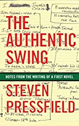The Authentic Swing: Notes from the Writing of a First Novel by Steven Pressfield (2013-09-22)