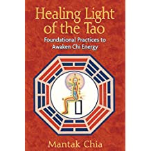 Healing Light of the Tao: Foundational Practices to Awaken Chi Energy (English Edition)