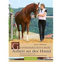 Gymnastizierende Arbeit an der Hand: Schritt für Schritt zu Losgelassenheit und Selbstvertrauen (Cadmos Pferdebuch)