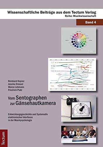 Vom Sentographen zur Gänsehautkamera: Entwicklungsgeschichte und Systematik elektronischer Interfaces in der Musikpsychologie (Wissenschaftliche Beiträge aus dem Tectum-Verlag)