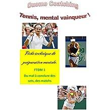 Tennis : Préparez votre mental pour la compétition: Surmontez la diificulté pour conclure des sets, des matchs (Tennis : Fiches de technique Mentale t. 1)