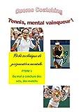 Tennis : Préparez votre mental pour la compétition: Surmontez la diificulté pour conclure des sets, des matchs (Tennis : Fiches de technique Mentale t. 1)...