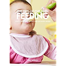 The Tips Of Children Feeding, What If The Child Doesn't Eat? Here Are Several Recipes (English Edition)