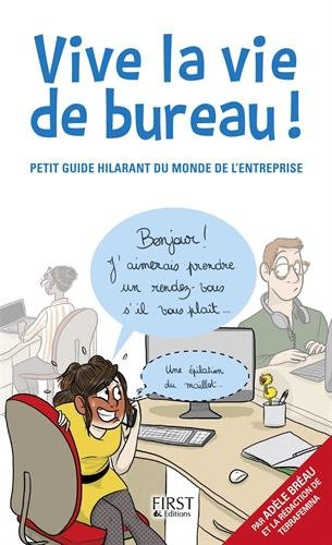 Vive la vie de bureau ! : petit guide hilarant du monde de l'entreprise