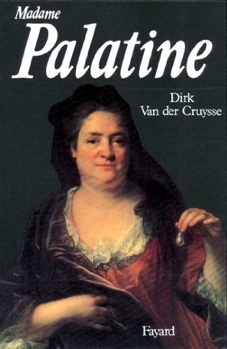 Madame Palatine (Biographies Diverses) par Dirk Van der Cruysse