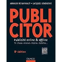 Publicitor - 8e éd.- Publicité online et offline (+ site compagnon): Publicité online et offline - TV. Presse. Internet. Mobiles. Tablettes...