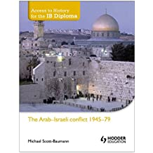 Access to History for the IB Diploma: The Arab-Israeli conflict 1945-79 by Michael Scott-Baumann (25-Jan-2013) Paperback